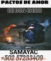 PACTOS DE AMOR HECHOS POR BRUJO FRANCISCO DON CHICO SAMAYAC +502 57233409